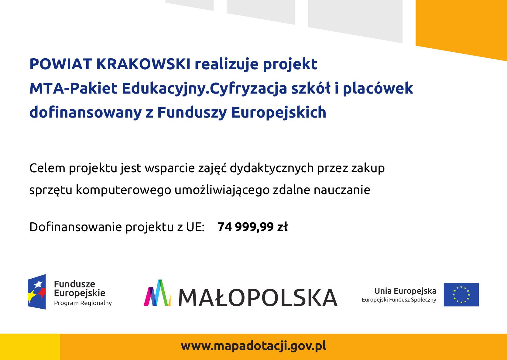 Tablica do projektu Powiat Krakowski realizuje projekt MTA-Pakiet Edukacyjny. Cyfryzacja szkół i placówek dofinansowany z Fudnuszy Europejskich. Więcej informacji po kliknieciu w tablicę.